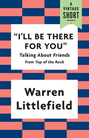 """I'll Be There for You"" by Warren Littlefield"