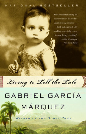 Living to Tell the Tale by Gabriel García Márquez