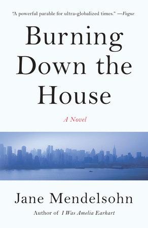 Burning Down the House by Jane Mendelsohn