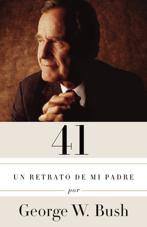 41 by George W. Bush traducido por Claudia Casanova