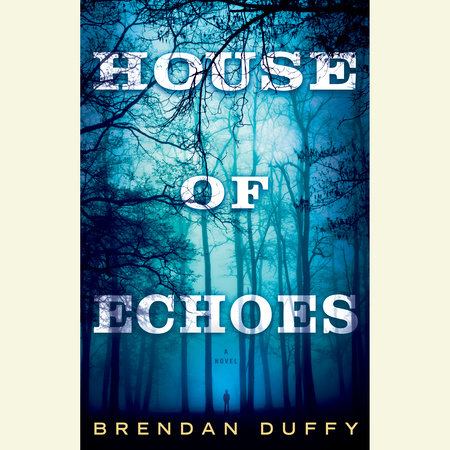 House of Echoes by Brendan Duffy