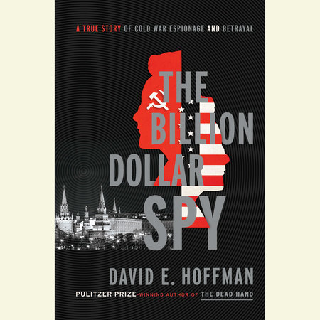 The Billion Dollar Spy by David E. Hoffman