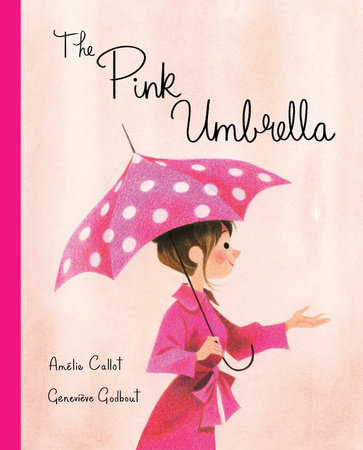 The Pink Umbrella by Amelie Callot