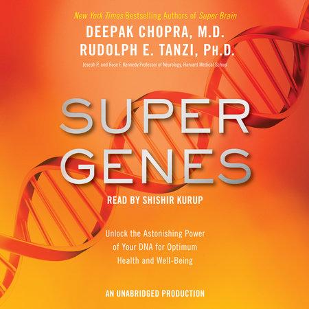 Super Genes by Deepak Chopra, M.D. and Rudolph E. Tanzi, Ph.D.