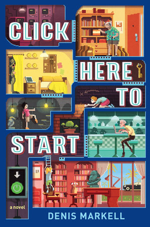 Click Here to Start (A Novel) by Denis Markell