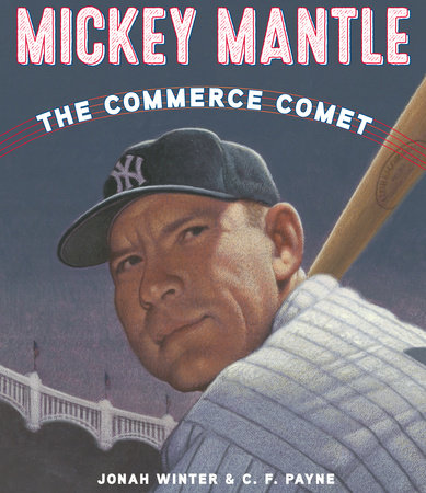 Mickey Mantle: The Commerce Comet by Jonah Winter