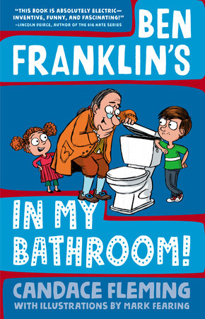 Ben Franklin's in My Bathroom! by Candace Fleming; illustrated by Mark Fearing
