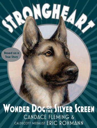 Strongheart: Wonder Dog of the Silver Screen by Candace Fleming
