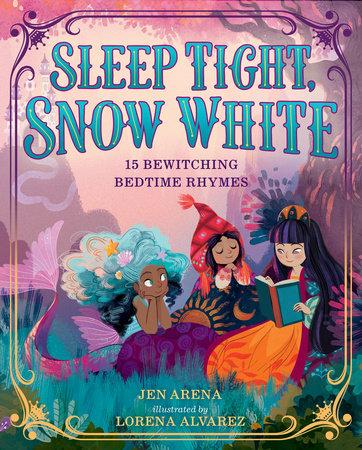 Sleep Tight, Snow White by Jen Arena