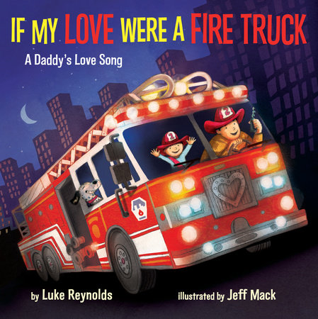 If My Love Were a Fire Truck by Luke Reynolds
