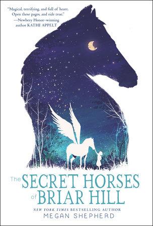 The Secret Horses of Briar Hill by Megan Shepherd