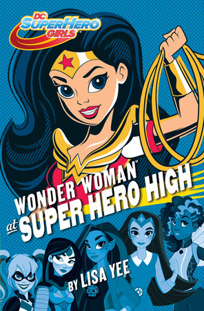 Wonder Woman at Super Hero High (DC Super Hero Girls) by Lisa Yee
