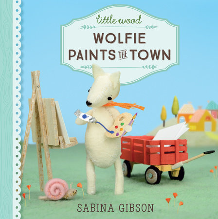 Little Wood: Wolfie Paints the Town by Sabina Gibson