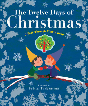 Twelve Days Of Christmas Book.The Twelve Days Of Christmas A Peek Through Picture Book By Britta Teckentrup 9781101940877 Penguinrandomhouse Com Books