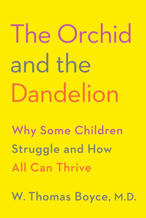 The Orchid and the Dandelion by W. Thomas Boyce MD