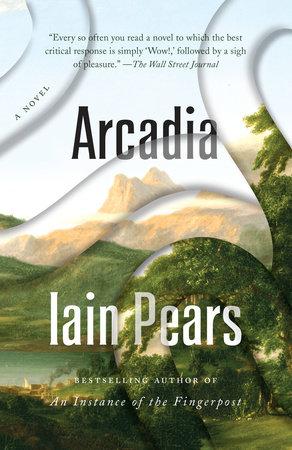 arcadia by iain pears penguinrandomhouse com