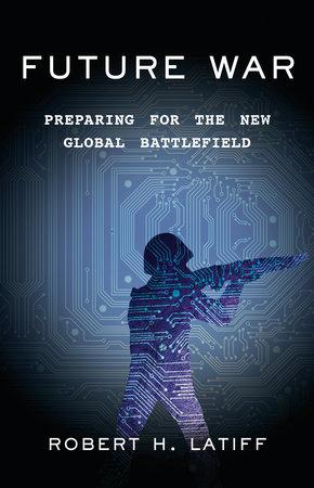 Future War by Robert H. Latiff