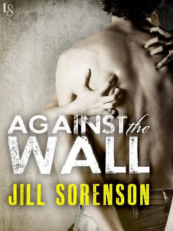 Against the Wall by Jill Sorenson