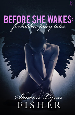 Before She Wakes: Forbidden Fairy Tales by Sharon Lynn Fisher