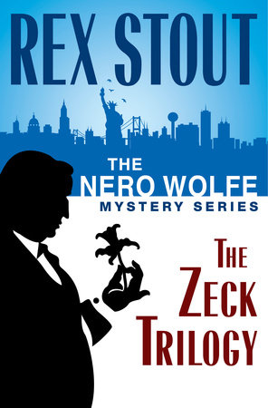 The Nero Wolfe Mystery Series: The Zeck Trilogy by Rex Stout
