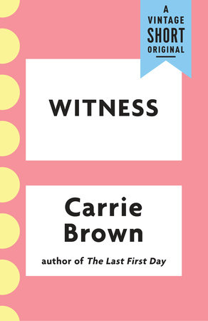 Witness by Carrie Brown