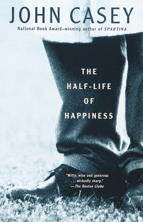 The Half-Life of Happiness by John Casey