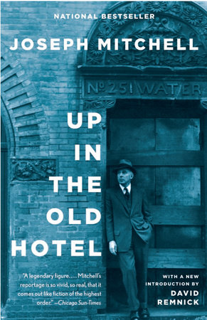 UP IN THE OLD HOTEL by Joseph Mitchell and David Remnick