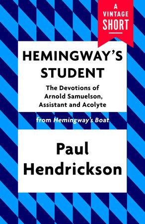 Hemingway's Student by Paul Hendrickson
