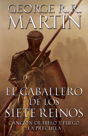 El caballero de los Siete Reinos [Knight of the Seven Kingdoms-Spanish] by George R. R. Martin
