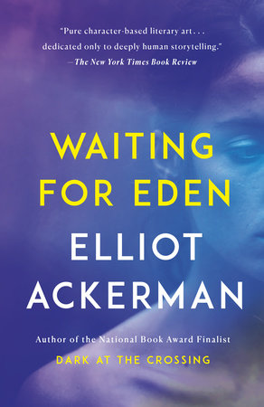 outlet store e9af2 cafcd Waiting for Eden by Elliot Ackerman: 9781101971567 |  PenguinRandomHouse.com: Books