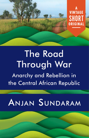 The Road Through War by Anjan Sundaram
