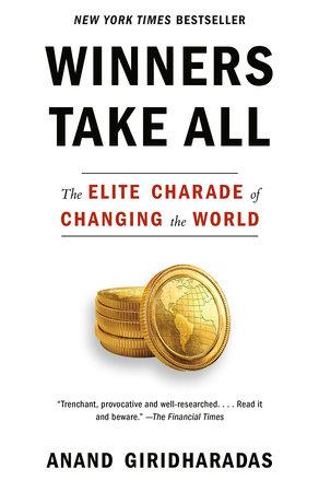 Winners Take All by Anand Giridharadas | PenguinRandomHouse com: Books