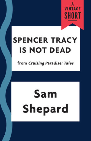 Spencer Tracy Is Not Dead by Sam Shepard