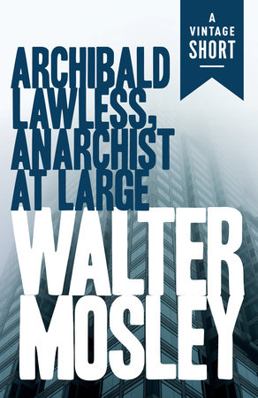 Archibald Lawless, Anarchist at Large by Walter Mosley