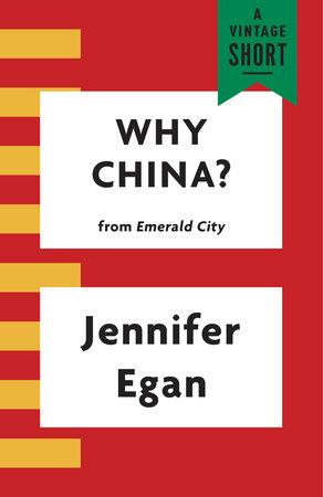 Why China? by Jennifer Egan