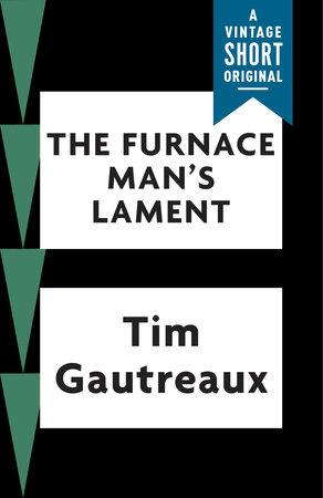 The Furnace Man's Lament by Tim Gautreaux