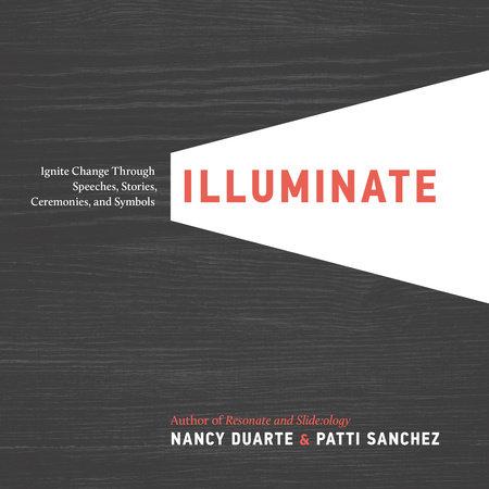 Illuminate by Nancy Duarte and Patti Sanchez