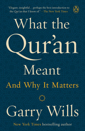 What the Qur'an Meant by Garry Wills | PenguinRandomHouse com: Books