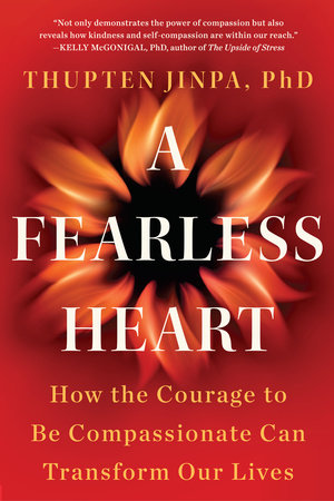 A Fearless Heart by Thupten Jinpa, Phd