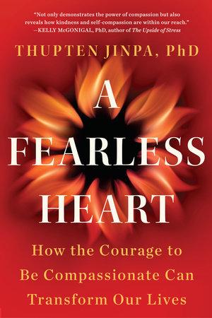 A Fearless Heart by Thupten Jinpa, Phd