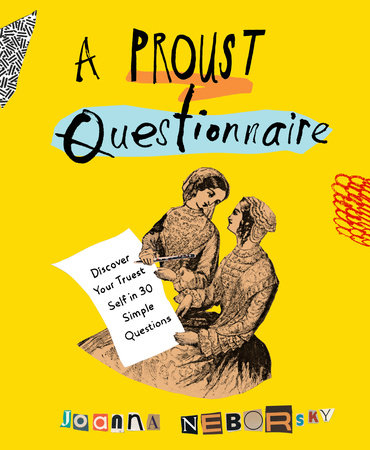 A Proust Questionnaire by Joanna Neborsky