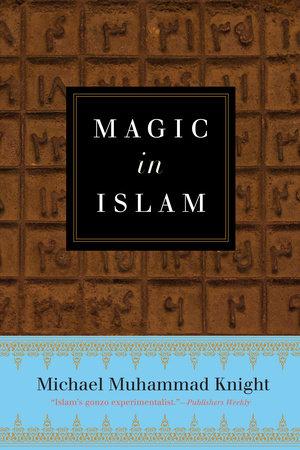 Magic In Islam by Michael Muhammad Knight