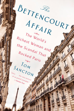 The Bettencourt Affair by Tom Sancton