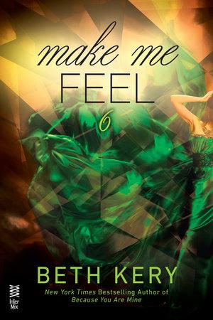 Make Me Feel by Beth Kery