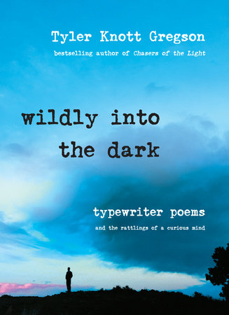 Wildly into the Dark by Tyler Knott Gregson
