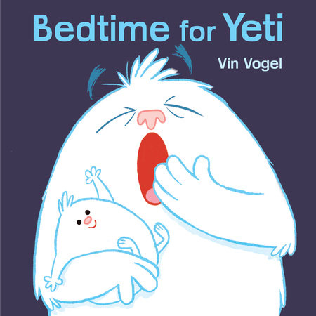 Bedtime for Yeti by Vin Vogel