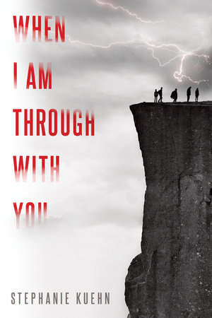 When I Am Through with You by Stephanie Kuehn