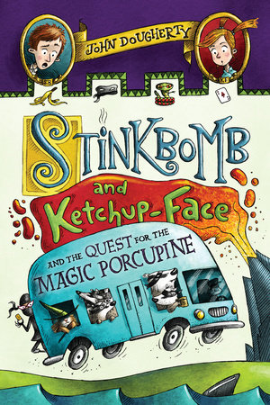 Stinkbomb and Ketchup-Face and the Quest for the Magic Porcupine by John Dougherty; illustrated by Sam Ricks