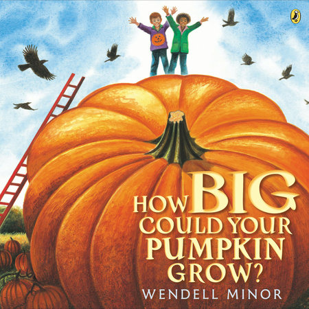 How Big Could Your Pumpkin Grow? by Wendell Minor