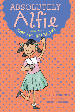 Absolutely Alfie and the Furry, Purry Secret by Sally Warner